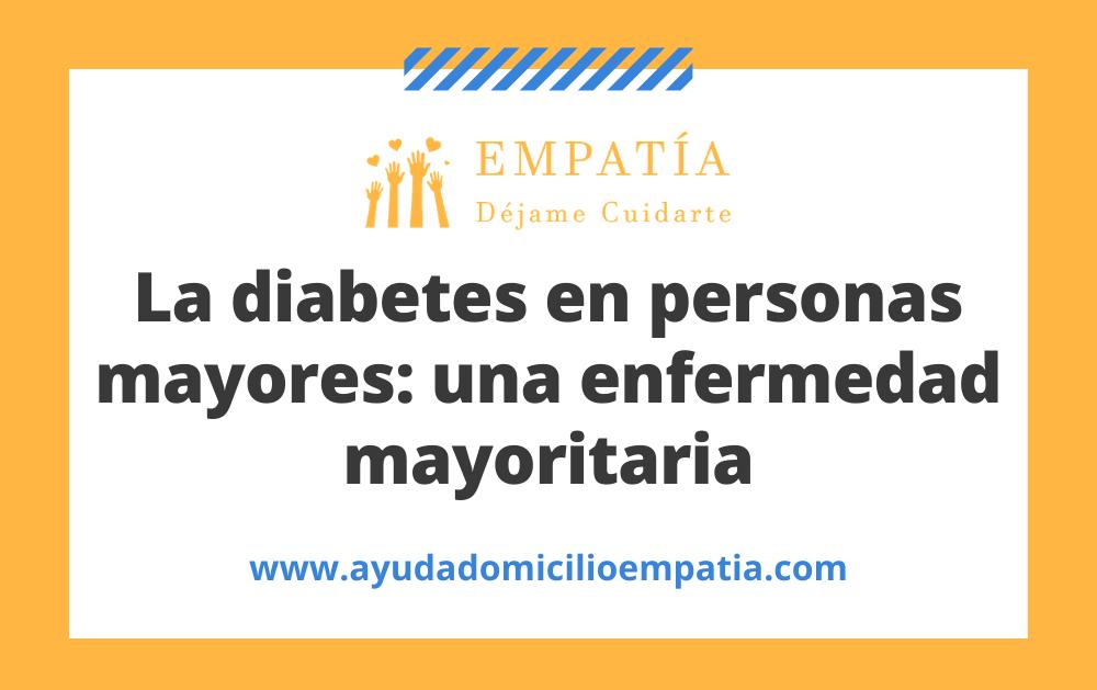 La diabetes en personas mayores: una enfermedad mayoritaria